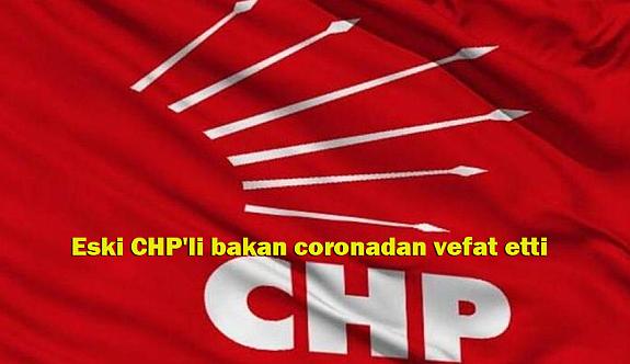 Eski CHP'li bakan coronadan vefat etti