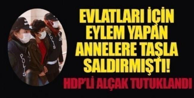 Eylem yapan annelere taşlı saldırı! HDP'li o alçak tutuklandı