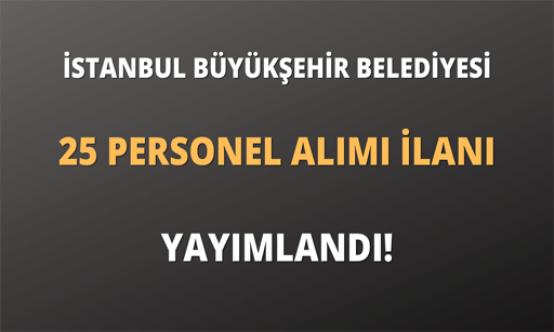 İstanbul Büyükşehir Belediyesi sözleşmeli 25 personel Alımı İlanı