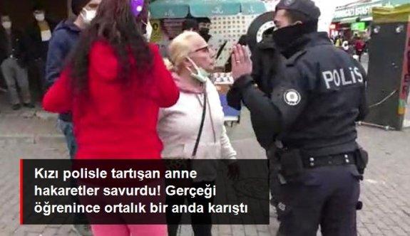 Kızı polisle tartışan anne hakaretler savurdu! Gerçeği öğrenince ortalık bir anda karıştı