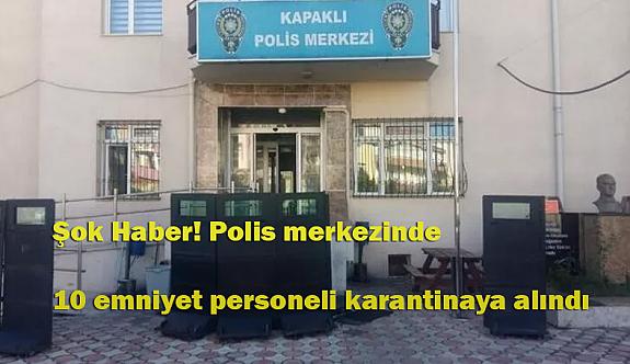 Şok Haber! Polis merkezinde 10 emniyet personeli karantinaya alındı