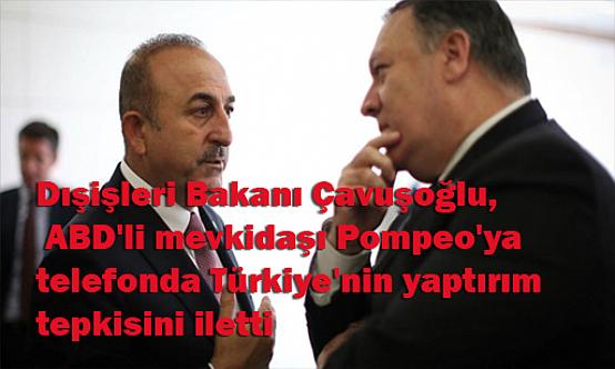 Son Dakika: Dışişleri Bakanı Çavuşoğlu, ABD'li mevkidaşı Pompeo'ya telefonda Türkiye'nin yaptırım tepkisini iletti