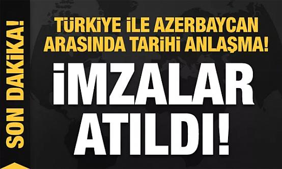Son Dakika! Türkiye ile Azerbaycan arasında tarihi anlaşma! İmzalar atıldı!