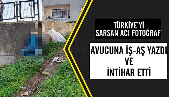 Türkiye'yi sarsan acı fotoğraf! Avucuna iş-aş yazdı intihar etti