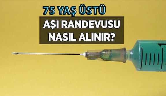 75 yaş üstü aşı randevusu nasıl temin edebilir?