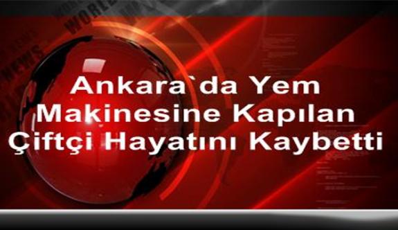 Ankara'da yem makinesine kapılan çiftçi hayatını kaybetti
