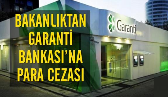 Bakanlıktan Garanti Bankası'na para cezası