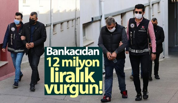 Bankacıdan 12 milyon liralık vurgun Yok böyle bir vurgun