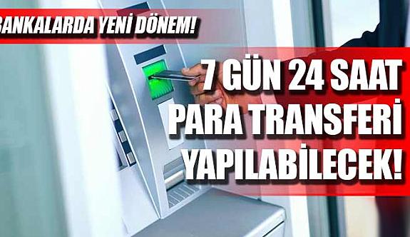 Bankalarda yeni dönem: 7 gün 24 saat para transferi yapılabilecek