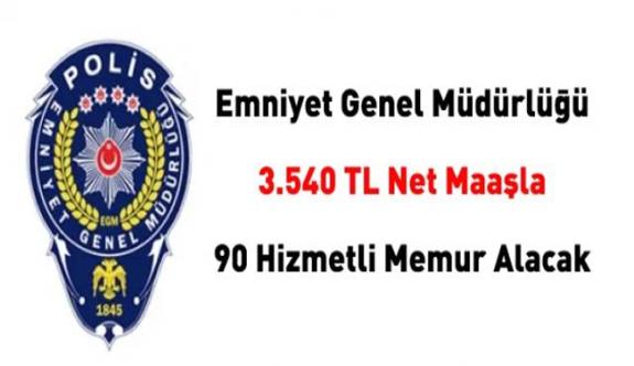 Emniyet Genel Müdürlüğü 3.540 TL net maaşla 90 hizmetli memur alacak