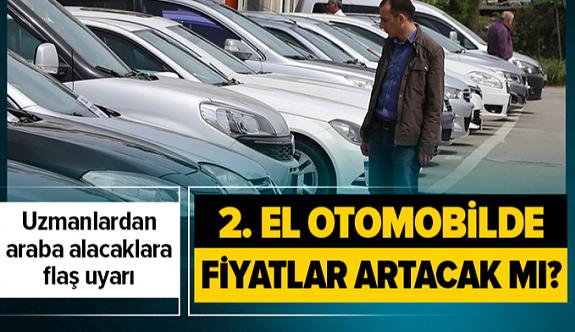 İkinci el otomobil almak isteyenlere uyarı! İkinci arabalarda fiyatlar artacak mı?