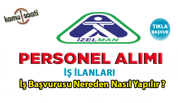 İzmir İzelman personel alımı yapacak 16 İşçi alımı iş ilanları iş başvurusu ve başvuru formu