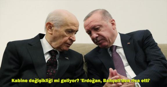 Kabine değişikliği mi geliyor? 'Erdoğan, Bahçeli'den rica etti'