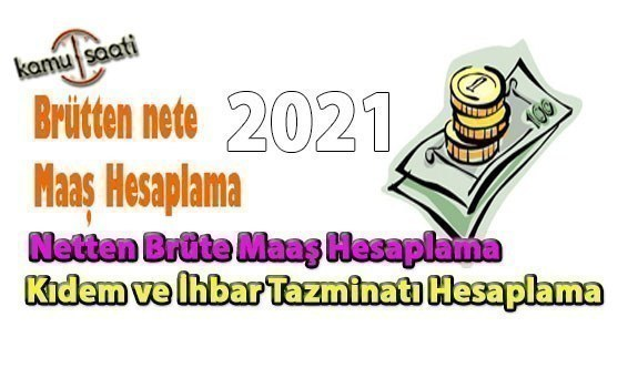 Maaş Hesaplama (Brütten Nete, Netten Brüte, Kıdem İhbar Hesaplama) 2021