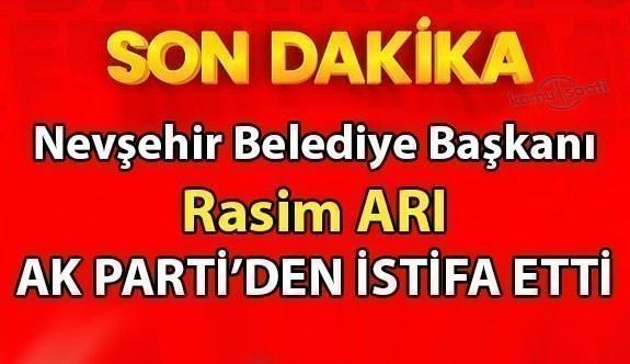 Nevşehir Belediye Başkanı Rasim Arı, Ak Parti'den İstifa Etti mi? Rasim Arı neden istifa etti