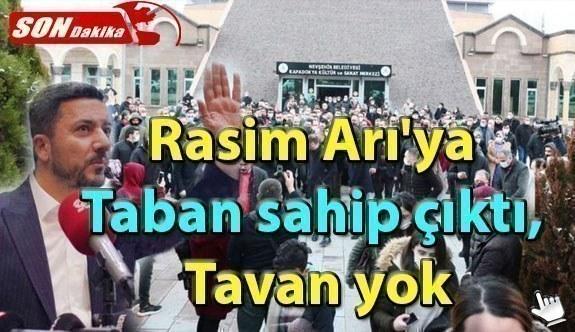 Nevşehir belediye başkanı Rasim Arı'ya Taban sahip çıktı, tavan yok
