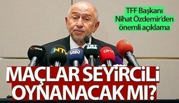 Nihat Özdemir: 'Mart başından itibaren seyircili oynama kararı alabiliriz'