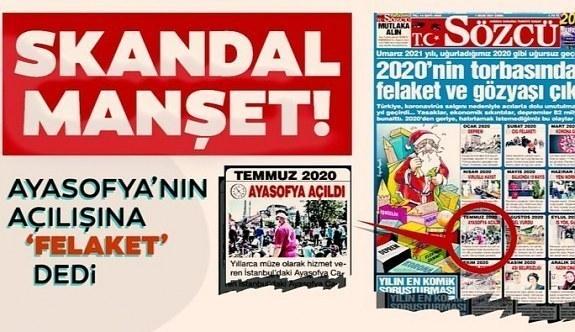 Sözcü gazetesinden skandal manşet! Milletin sevincinden üzüntü duydu! Ayasofya'nın açılışına 'felaket' dediler