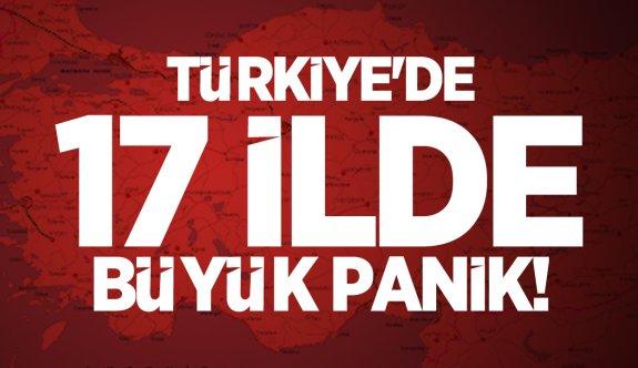 Türkiye'de 17 ilde büyük panik! 128 kişi de görüldü!