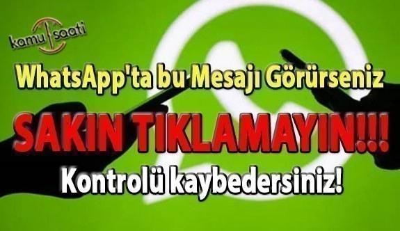 WhatsApp'ta bu mesajı görürseniz sakın tıklamayın! Kontrolü kaybedersiniz!