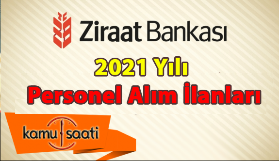 Ziraat Bankası Personel Alımı 2021 Ziraat Bankası başvuru şartları neler?  Ziraat Bankası 2021 alımı ne zaman