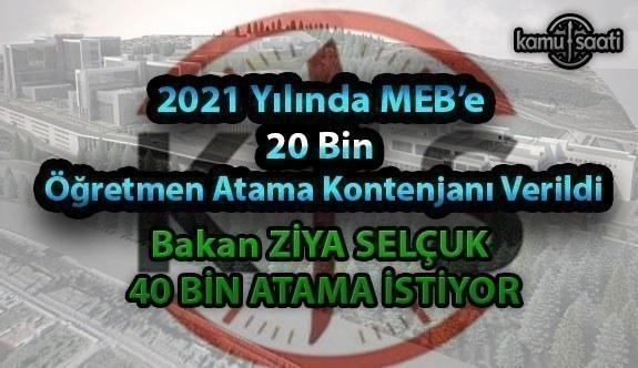 2021 Yılında MEB'e 20 Bin Öğretmen Atama Kontenjanı Verildi Bakan Ziya Selçuk 40 Bin Atama yapılmasını istiyor
