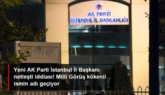AK Parti'de İstanbul İl Başkanı kim oldu? AK Parti İstanbul İl Başkanı Osman Nuri Kabaktepe mi oldu?