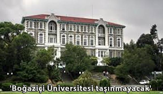 'Boğaziçi Üniversitesi taşınmayacak'