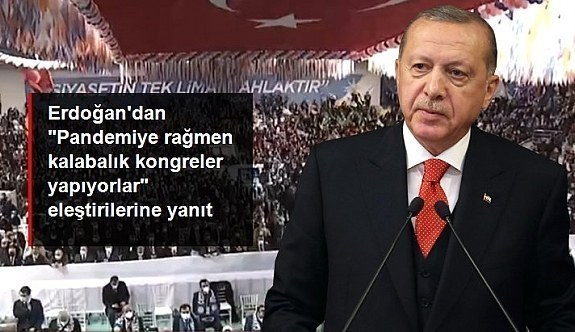 """Cumhurbaşkanı Erdoğan'dan """"Pandemiye rağmen kalabalık kongreler yapıyorlar"""" eleştirilerine yanıt Olarak Fetö Taktikleri dedi"""