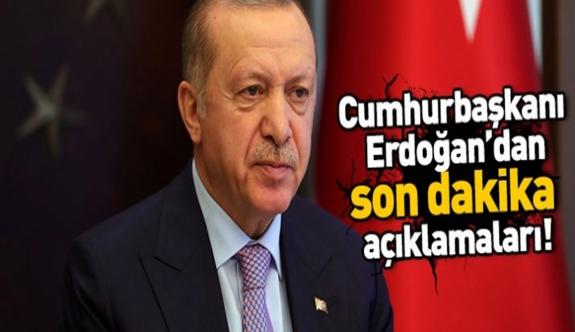 Erdoğan'dan son dakika  Süpriz açıklamalar...