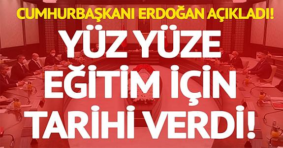 Erdoğan yüz yüze eğitim için tarih verdi!