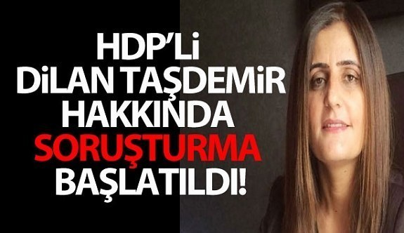 HDP'li Milletvekili Dirayet Dilan Taşdemir hakkında soruşturma açıldı!