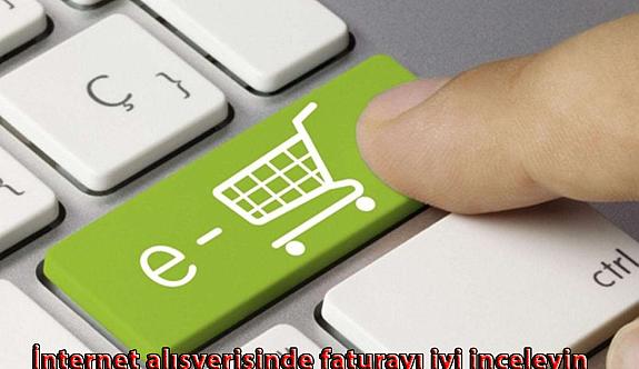İnternet alışverişinde faturayı iyi inceleyin
