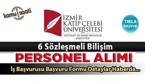İzmir Kâtip Çelebi Üniversitesi 6 sözleşmeli bilişim personeli alacak İş ilanlrı ve iş başvurusu burada