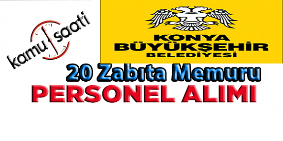 Konya Büyükşehir Belediyesi 50  zabıta memuru Alımı İlanı  işçi alımı İlanı başvuru ve başvuru formu