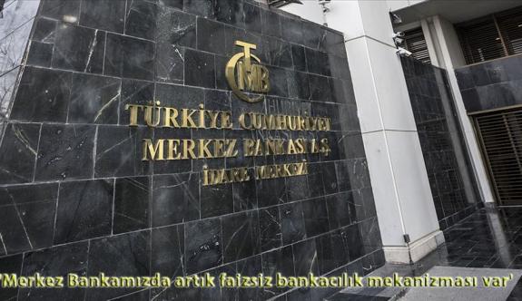 'Merkez Bankamızda artık faizsiz bankacılık mekanizması var'