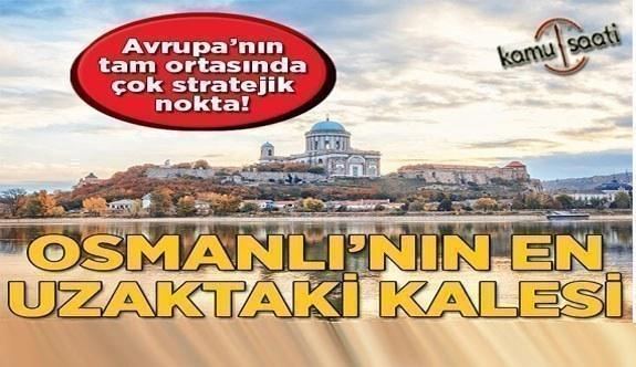 Uğruna türküler yazılan kent Estergon | Osmanlı İmpartorluğunun En Uzak Kalesi