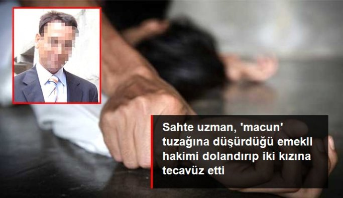 Emekli hakimi 550 bin lira dolandırıp iki kızına tecavüz eden sahte uzmana 66 yıl hapis istemi