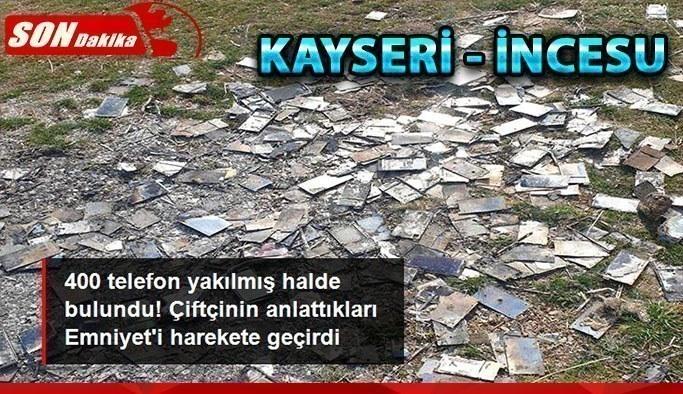 Kayseri İncesu'da 400 akıllı telefon yakılmış halde bulundu! FETÖ iddiası Emniyet'i harekete geçirdi