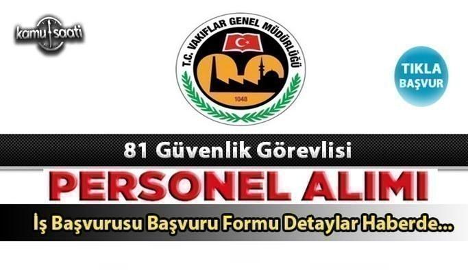 Vakıflar Genel Müdürlüğü sözleşmeli 81 güvenlik görevlisi alımı yapacak İş ilanları ve iş başvurusu