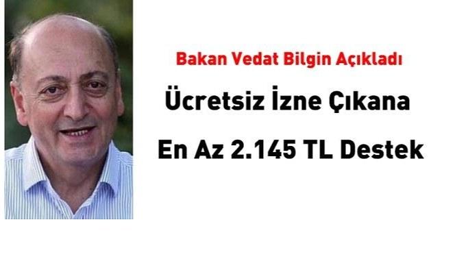 Bakan Bilgin açıkladı! Ücretsiz izne çıkana 2.145 lira destek...