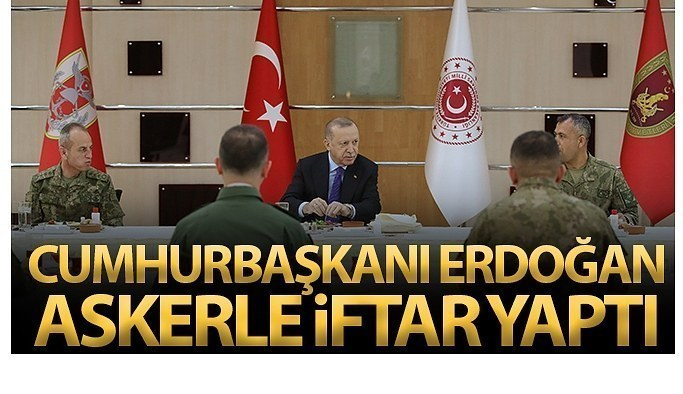 Cumhurbaşkanı Erdoğan, askerlerle iftar yaptı