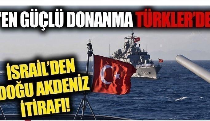 İsrail'den Türkiye itirafı! Doğu Akdeniz'deki üstünlüğünü kabul etti