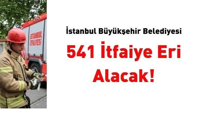 İstanbul Büyükşehir Belediyesi 541 itfaiye eri alacak İtfaiye eri iş başvurusu nereden nasıl yapılır