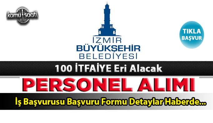 İzmir Büyükşehir Belediyesi 100 itfaye eri alacak Son başvuru tarihi 28 Mayıs 2021