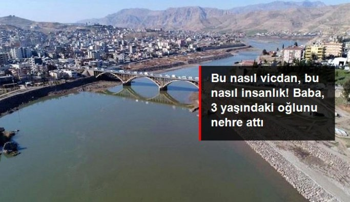 Psikolojik sorunları olan baba, 3 yaşındaki oğlunu nehre attı