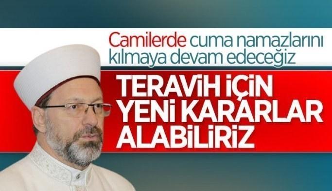 Şok Ali Erbaş: Teravih namazı için yeni karar alabiliriz