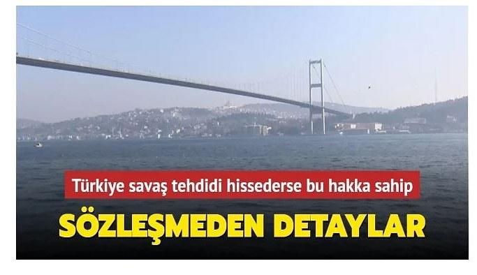 Türkiye savaş tehdidi hissederse boğazlardan geçişi durdurabilir