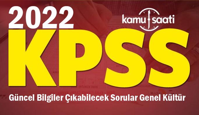 2022 KPSS Güncel Bilgiler Çıkabilecek Sorular Genel Kültür 2022 KPSS