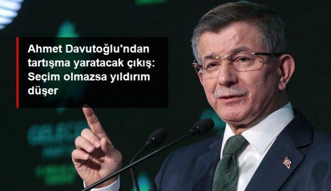 Ahmet Davutoğlu'ndan tartışma yaratacak çıkış: Seçim olmazsa yıldırım düşer yani ülkede gerilim olur